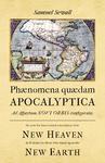 Phaenomena quaedam Apocalyptica ad aspectum Novi Orbis configurata. Or, some few lines towards a description of the New Heaven