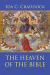 The Heaven of the Bible by Ida C. Craddock and Paul Royster , Editor