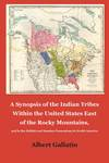 A Synopsis of the Indian Tribes Within the United States East of the Rocky Mountains, and in the British and Russian Possessions in North America by Albert Gallatin