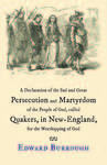 A Declaration of the Sad and Great Persecution and Martyrdom of the People of God, called Quakers, in New-England, for the Worshipping of God