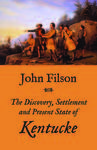 The Discovery, Settlement and Present State of Kentucke by John Filson