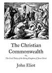 The Christian Commonwealth: or, The Civil Policy of the Rising Kingdom of Jesus Christ