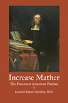 Increase Mather: The Foremost American Puritan by Kenneth B. Murdock