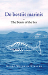 De bestiis marinis, or, The Beasts of the Sea by Georg Wilhelm Steller, Walter Miller Translator, Jennie Emerson Miller Translator, and Paul Royster Editor