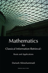 Mathematics for Classical Information Retrieval by Dariush Alimohammadi and Mary Bolin , Editor