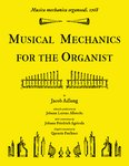 Musica mechanica organoedi • Musical mechanics for the organist by Jacob Adlung, Johann Lorenz Albrecht, Johann Friedrich Agricola, and Quentin Faulkner