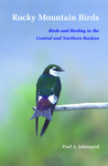 Rocky Mountain Birds: Birds and Birding in the Central and Northern Rockies by Paul A. Johnsgard