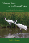 Wetland Birds of the Central Plains: South Dakota, Nebraska and Kansas by Paul Johnsgard