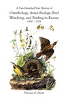 A Two-Hundred Year History of Ornithology, Avian Biology, Bird Watching, and Birding in Kansas (1810–2010) by Thomas G. Shane