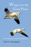 Wings over the Great Plains: Bird Migrations in the Central Flyway by Paul A. Johnsgard