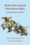Birds of the Central Platte River Valley and Adjacent Counties by Mary B. Brown and Paul Johnsgard