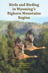 Birds and Birding in Wyoming's Bighorn Mountains Region by Jacqueline L. Canterbury; Paul A, Johnsgard; and Helen F. Downing