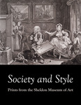 Society and Style: Prints from the Sheldon Museum of Art by Alison G. Stewart and Paul Royster
