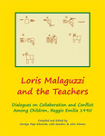 Loris Malaguzzi and the Teachers: Dialogues on Collaboration and Conflict among Children, Reggio Emilia 1990 by Carolyn Edwards, Lella Gandini, and John Nimmo