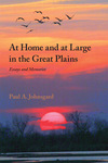 At Home and at Large in the Great Plains: Essays and Memories by Paul Johnsgard
