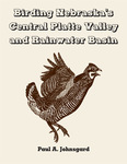 Birding Nebraska's Central Platte Valley and Rainwater Basin by Paul A. Johnsgard