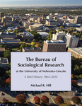 The Bureau of Sociological Research at the University of Nebraska–Lincoln: A Brief History 1964–2014 by Michael R. Hill