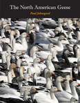 The North American Geese: Their Biology and Behavior by Paul A. Johnsgard