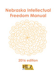 Nebraska Intellectual Freedom Manual by Round Table on Intellectual Freedom, Nebraska Library Association; Michael J. Elsener; Sue Ann Gardner; K. Joan Birnie; Karen Drevo; Brenda Ealey; Timothy Lentz; and Todd Schlechte