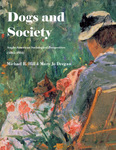 Dogs & Society: Anglo-American Sociological Perspectives (1865-1934) by Michael R. Hill and Mary Jo Deegan