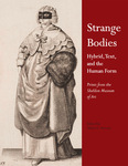 Strange Bodies: Hybrid, Text, and the Human Form. Prints from the Sheldon Museum of Art by Alison G. Stewart , editor
