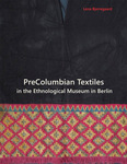 PreColumbian Textiles in the Ethnological Museum in Berlin by Lena Bjerregaard and Torben Huss
