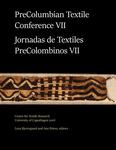 PreColumbian Textile Conference VII / Jornadas de Textiles PreColombinos VII by Lena Bjerregaard and Ann H. Peters