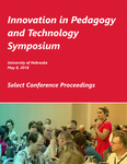 Innovation in Pedagogy and Technology Symposium: University of Nebraska, May 8, 2018 by University of Nebraska