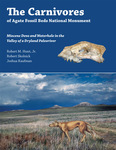 The Carnivores of Agate Fossil Beds National Monument: Miocene Dens and Waterhole in the Valley of a Dryland Paleoriver by Robert M. Hunt Jr., Robert Skolnick, and Joshua Kaufman
