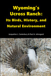 Wyoming's Ucross Ranch: Its Birds, History, and Natural Environment by Jacqueline Lee Canterbury and Paul Johnsgard