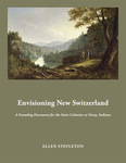 Envisioning New Switzerland: A Founding Document for the Swiss Colonists at Vevay, Indiana by Ellen Stepleton