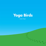Yoga Birds by Maddy Wagler
