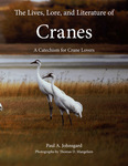 The Lives, Lore, and Literature of Cranes: A Catechism for Crane Lovers by Paul A. Johnsgard and Thomas D. Mangelsen