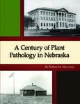 A Century of Plant Pathology in Nebraska