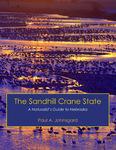 The Sandhill Crane State: A Naturalist's Guide to Nebraska