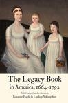 The Legacy Book in America, 1664–1792 by Roxanne Harde and Lindsay Yakimyshyn